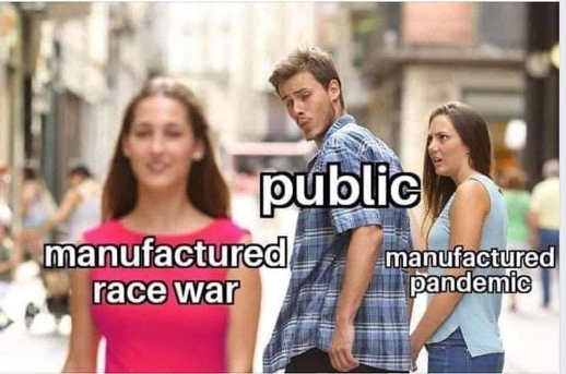 manufactured race war public ignoring old manufactured pandemic