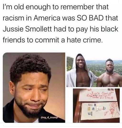 old enough to remember racism in america so bad jussie smollett had to pay black friends to commit hate crime