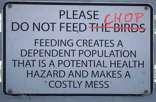 please dont feed chop creates dependent population mess