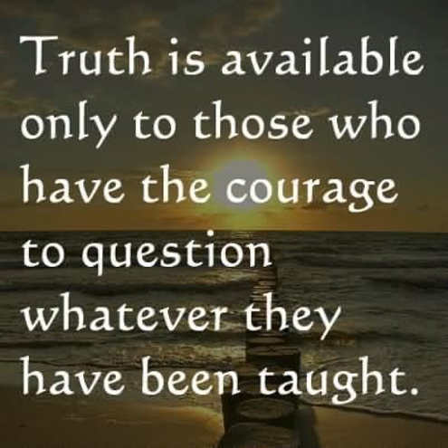 quote truth available only to those courage question whatever they have been taught