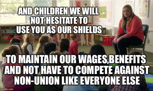 teachers union and we will use children to maintain wages not have to compete like non union