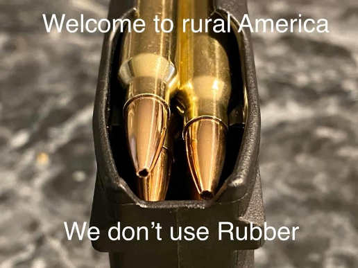 welcome to rural america we dont use rubber bullets