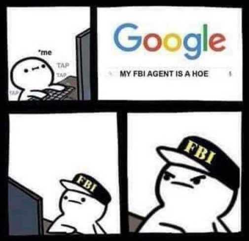 google monitored by fbi my agent is a hoe