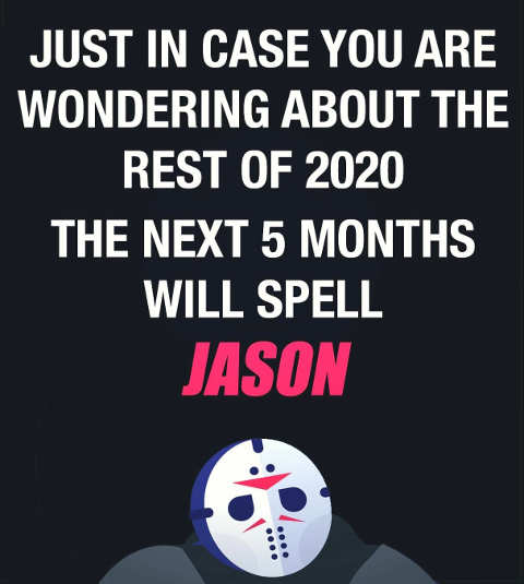 just in case youre wondering rest of 2020 next five months spell jason