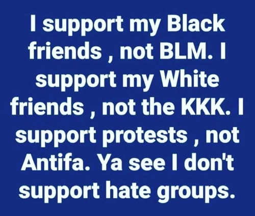 message support black white friends but not kkk blm protests but not antifa
