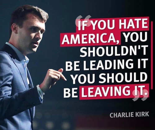 quote charlie kirk if hate america shouldnt be leading should be leaving it