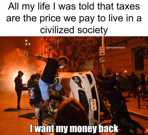 rioters told taxes price to pay to live in civilized society want refund