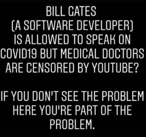 bill gates software developer allowed to speak on cov19 but not medical doctors if you dont see problem youre part of it