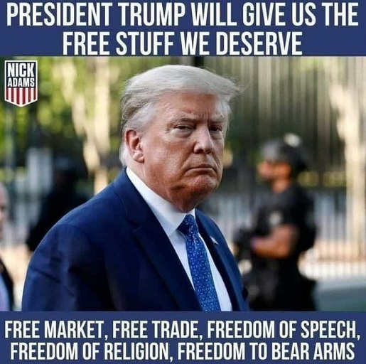 message trump will give us free stuff we deserve market trade speech religion bear arms