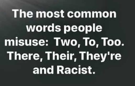 most common words people use incorrectly to too their theyre racist