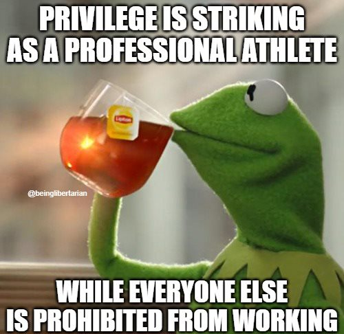 privilege is striking as professional athlete while everyone esle is prohibited from working kermit