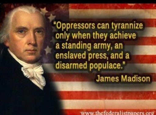 quote james madison oppressors tyrannize only if army enslaved press disarmed populace