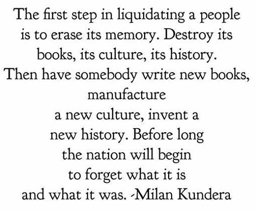 quote milan kundera first step liquidating people erase its memory books culture history books
