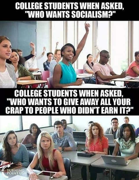college students who wants socialism who wants to give away to people who didnt earn