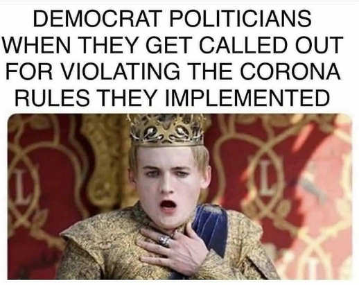 democrats royalty politicians when called out violating corona rules they implemented