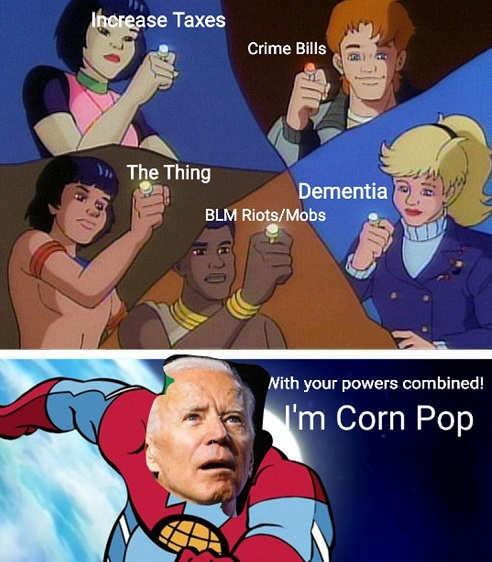 joe biden corn pop powers increase taxes the thing blm riots crime bills dementia