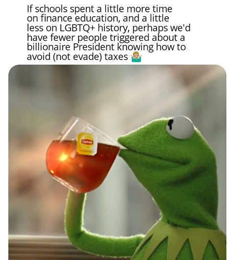 kermit if schools spent more on finance education than lgbtq fewer people triggered president trump taxes