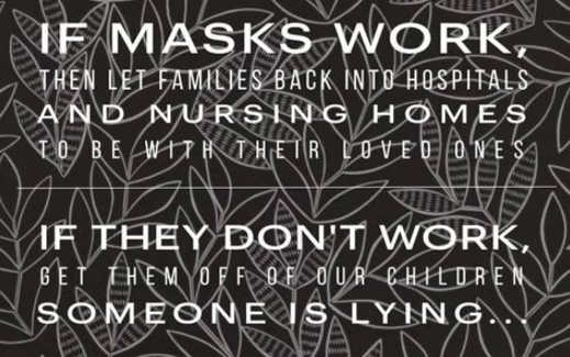 message if masks work let people in hospitals nursing homes with loved ones if not take off children someone lying