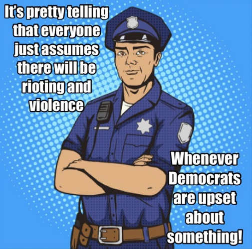 message police its telling that when democrats upset assume riots violence