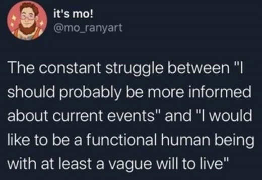 tweet its mo constant struggle between informed about current events like to be functional human will to live