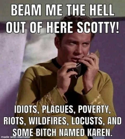bean me up scotty idiots plagues poverty wildfires locusts bitch named karen