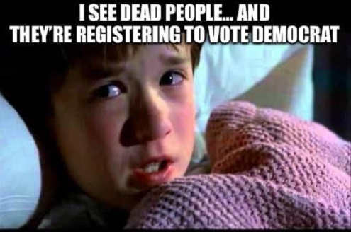 i see dead people and theyre voting democrat