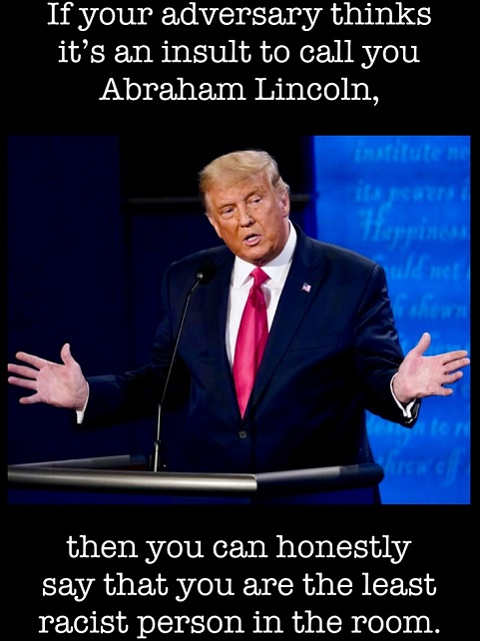 if your adversary joe biden calls trump lincoln as insult least racist person in room
