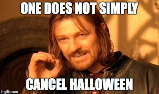 one does not simply cancel halloween