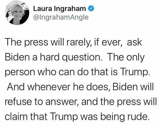 tweet laura ingraham press will never ask biden a hard question only trump can do press says is rude