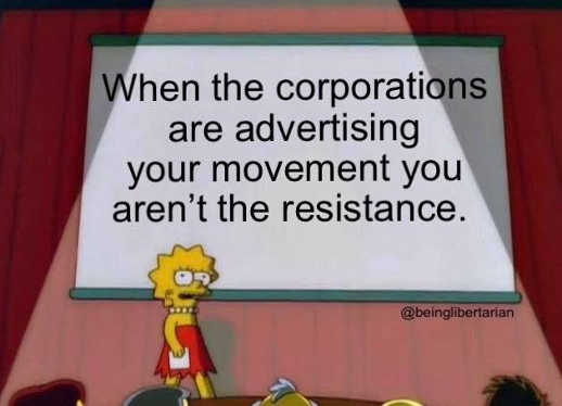 when corporations advertising your movement you arent the resistance