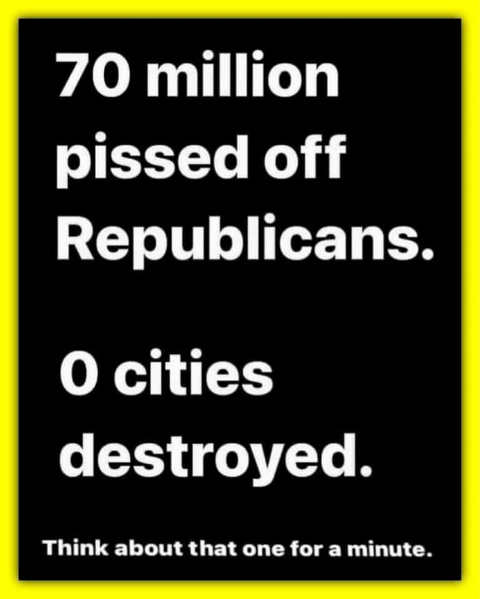 70 million pissed off republicans 0 cities destroyed