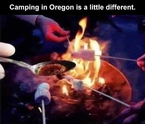 camping in oregon is a little different this year marshmallows meth on fire