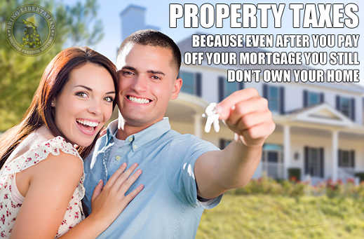property taxes because even after you pay off mortgage still dont own home