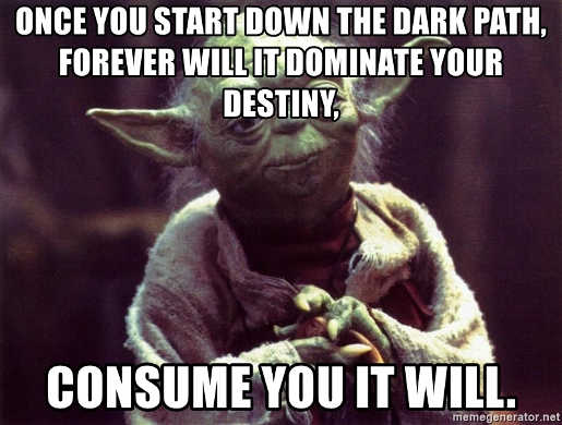 quote yoda once you start down the dark path forever will it dominate your destiny consume you it will