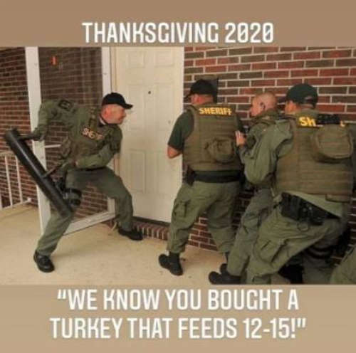 https://i2.wp.com/politicallyincorrecthumor.com/wp-content/uploads/2020/11/thanksgiving-2020-bought-turkey-feeds-12-15-police-break-down-door.jpg?w=500&ssl=1