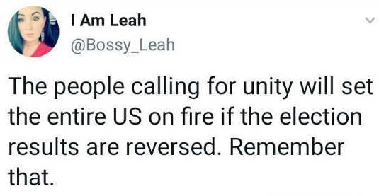 tweet i am leah people calling for unity will set us on fire if election reversed