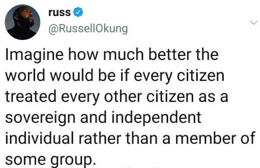 tweet russ imagine better world treat every citizen independent individual rather than member of some group