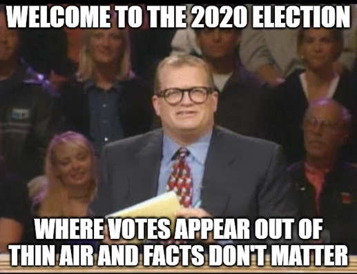 welcome to 2020 election where votes appear out of thin air facts dont matter