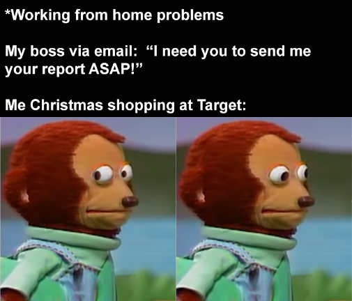 working from home problems need report asap me at target