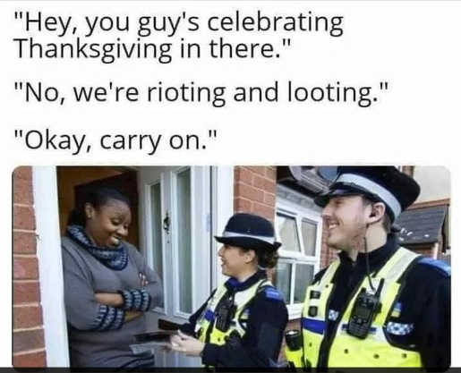 you celebrating thanksgiving no looting rioting police carry on
