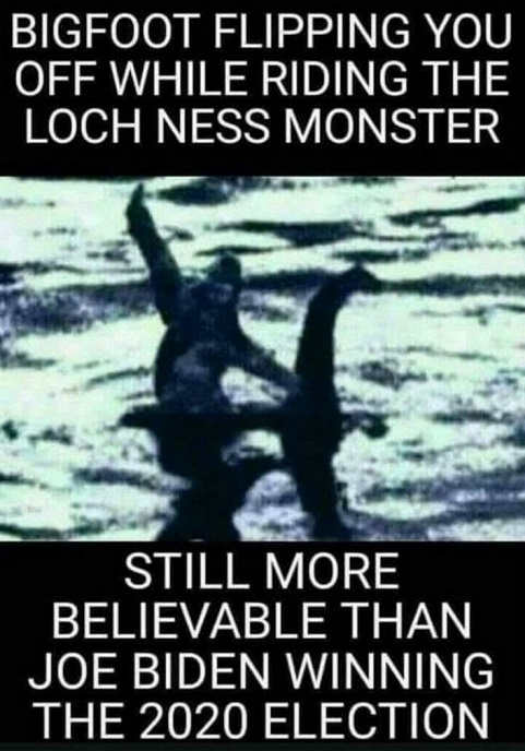 bigfoot riding lochness monster more believable than biden winning election