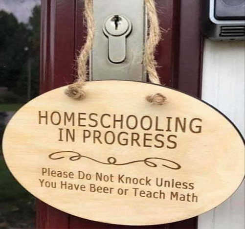 door sign homeschooling in progress dont interupt unless teach math or have beer