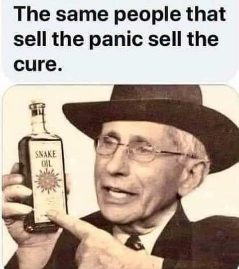 dr fauci same people sell panic sell the cure snake oil salesman