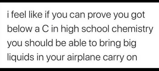 feel like if you can pprove c in chemistry bring liquids on plane