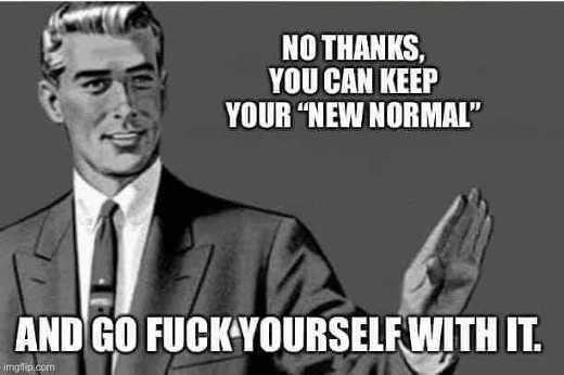message no thanks you can keep your new normal and go fuck yourself with it