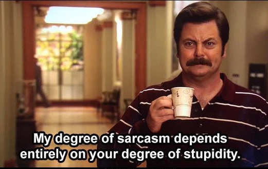 message ron my degree of sarcasm depends entirely on your degree of stupidity