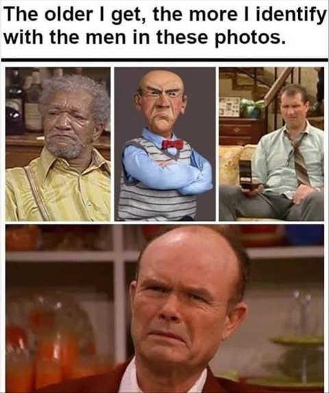 older i get more identify with al bundy red foreman sanford dunham old man