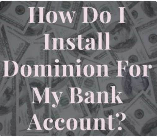 question of day how do i install dominion in my bank account