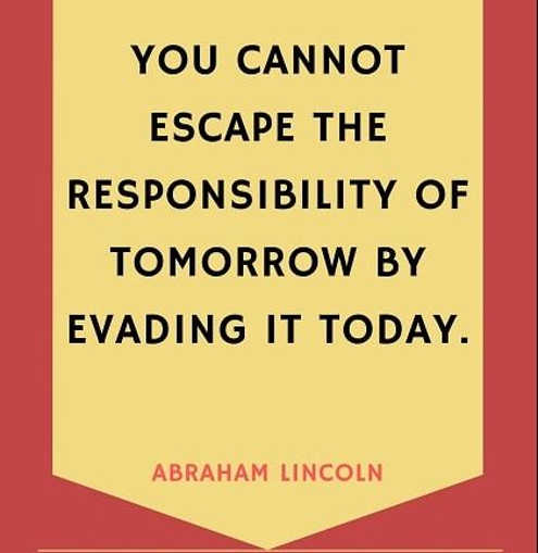 quote abraham lincoln you cant escape the responsibility of tomorrow by evading it today