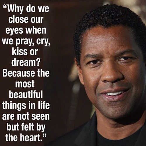 quote denzel washington why do we close our eyes pray cry kiss dream heart not seen